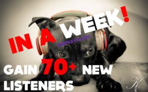 Gain 70 listeners in a week